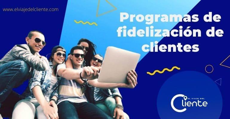 Programas de fidelización de clientes. Ejemplos y tendencias